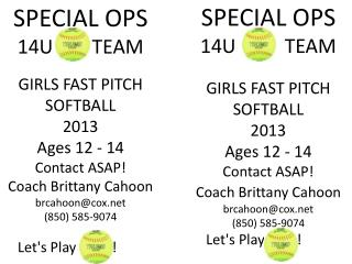SPECIAL  OPS     14U          TEAM GIRLS  FAST PITCH SOFTBALL   2013 Ages 12 - 14 Contact ASAP!