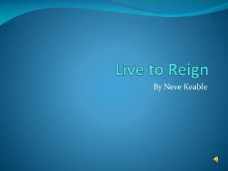 Live to Reign