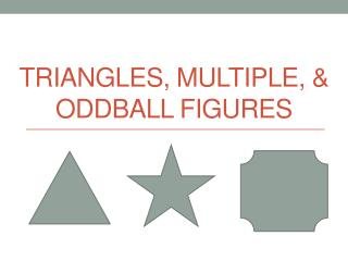 Triangles, Multiple, &  Oddball Figures