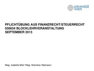 Pflichtübung  aus Finanzrecht/Steuerrecht 030634 Blocklehrveranstaltung September 2013