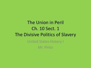 The Union in Peril Ch. 10 Sect. 1 The Divisive Politics of Slavery