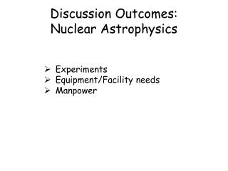 Discussion Outcomes: Nuclear Astrophysics