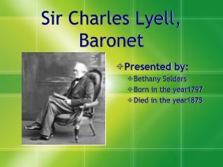 Sir Charles Lyell, Baronet