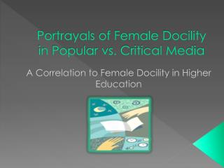 Portrayals of Female Docility in Popular vs. Critical Media