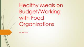 Healthy  Meals  on  Budget/Working with Food Organizations