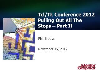 Tcl / Tk  Conference 2012  Pulling Out All The Stops – Part II