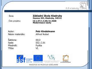 Autor: Petr  Kindelmann Název materiálu: Alfred Nobel Šablona: III/2  Sada: III2_C.01