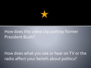 How does this video clip portray former President Bush?