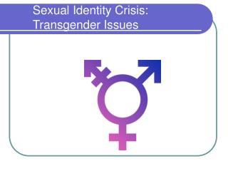 Sexual Identity Crisis:  Transgender Issues