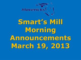 Smart�s Mill Morning Announcements March 19, 2013