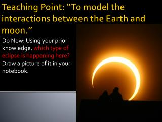 "Teaching Point: ""To model the interactions between the Earth and moon."""