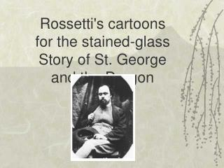 Rossettis cartoons for the stained-glass Story of St. George and the Dragon