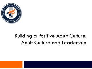 Building a Positive Adult Culture: Adult Culture and Leadership
