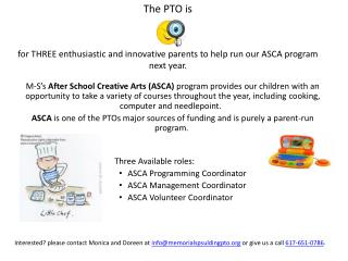 The PTO  is for  THREE enthusiastic and innovative parents to help run our ASCA program next year.