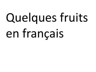 Quelques fruits e n  fran � ais
