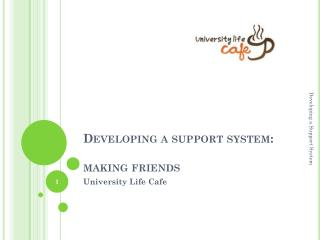 Developing a support system:   making friends