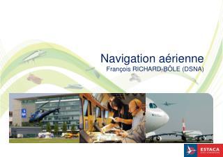 Navigation aérienne François RICHARD-BÔLE (DSNA)