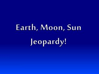 Earth, Moon, Sun Jeopardy!