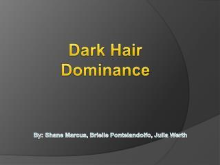 Dark Hair Dominance