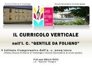 """IL CURRICOLO VERTICALE nell'I. C. """"GENTILE DA FOLIGNO""""  Istituto Comprensivo dall'a. s. 2009/2010"""