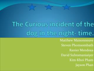 The Curious incident of the dog in the night- time.