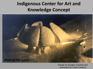 Indigenous Center for Art and  Knowledge Concept