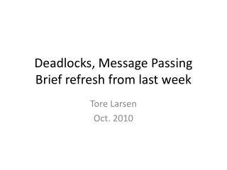 Deadlocks, Message Passing Brief refresh from last  week