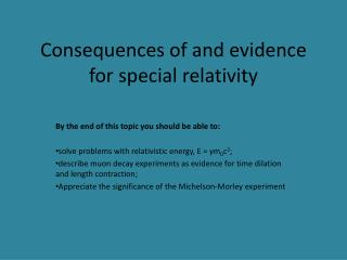 Consequences  of and  evidence for special relativity