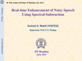 M. Tech. project, EE Dept., IIT Bombay, Jun. 2013. Real-time Enhancement of Noisy Speech