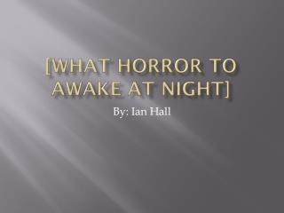 [What horror to awake at night]