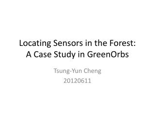 Locating Sensors in the Forest:  A Case Study in  GreenOrbs