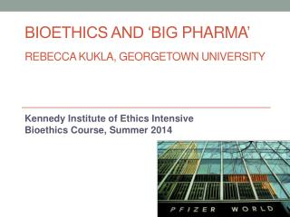Bioethics and 'big  pharma ' Rebecca Kukla, Georgetown University