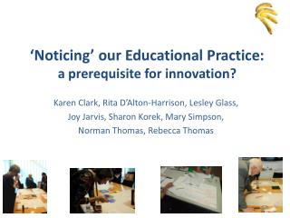 'Noticing' our Educational Practice:  a  prerequisite for innovation?