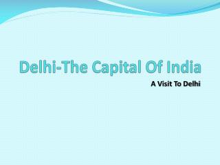 Delhi-The Capital Of India