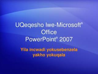 UQeqesho lwe-Microsoft ®  Office  PowerPoint ®  2007