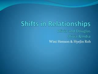Shifts in Relationships Olivia and Douglas Olivia &India