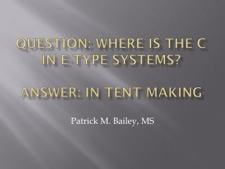 Question: Where is the C in E-Type Systems? Answer: IN Tent Making