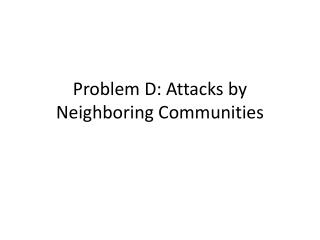 Problem D: Attacks by Neighboring Communities