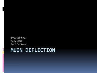 Muon Deflection