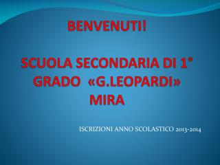 BENVENUTI! SCUOLA SECONDARIA DI 1° GRADO  «G.LEOPARDI» MIRA