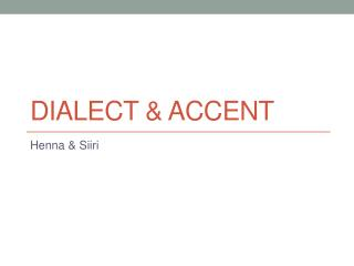Dialect  &  Accent