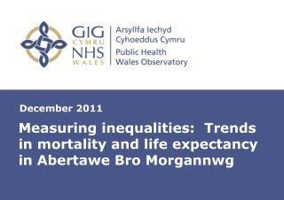 Measuring inequalities:  Trends in mortality and life expectancy in Abertawe Bro Morgannwg