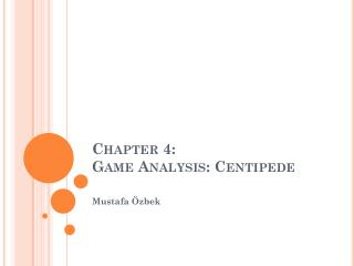 Chapter 4:  Game  Analysis: Centipede