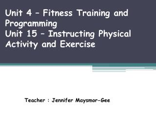 Unit 4 – Fitness Training and Programming Unit 15 – Instructing Physical Activity and Exercise