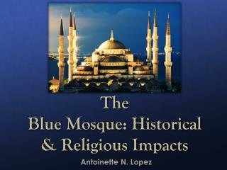The  Blue Mosque: Historical & Religious Impacts