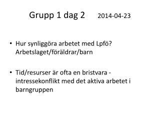 Grupp 1 dag 2   2014-04-23