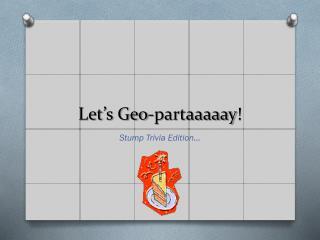 Let's Geo- partaaaaay !