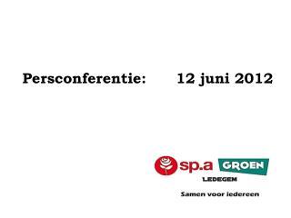 Persconferentie:      12 juni 2012
