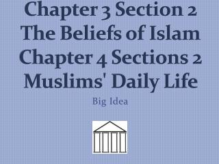 Chapter 3 Section 2 The Beliefs of Islam Chapter 4 Sections 2 Muslims' Daily Life
