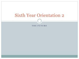 Sixth Year Orientation 2